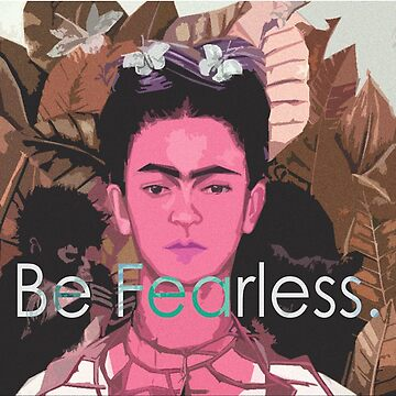 Be Fearless Frida by ohmywonder