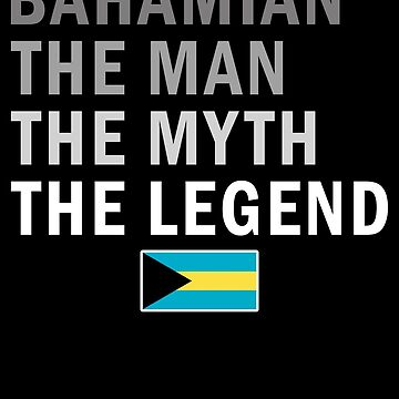 Bahamian The Man The Myth The Legend Fathers Day Bahamas Pride Real Hero Daddy National Heritage Regular Pops but Way Cooler by bulletfast