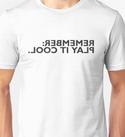 Remember: Play it Cool. T-Shirt