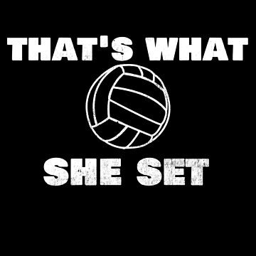 "Trending Volleyball ""That's What She Set"" Funny by DSweethearts"