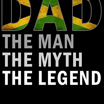 Jamaican Dad The Man The Myth The Legend Fathers Day Jamaica Pride Real Hero Daddy National Heritage Regular Pops but Way Cooler by bulletfast