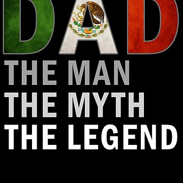 Mexican Dad The Man The Myth The Legend Fathers Day Mexico Pride Real Hero Daddy National Heritage Regular Pops but Way Cooler by bulletfast
