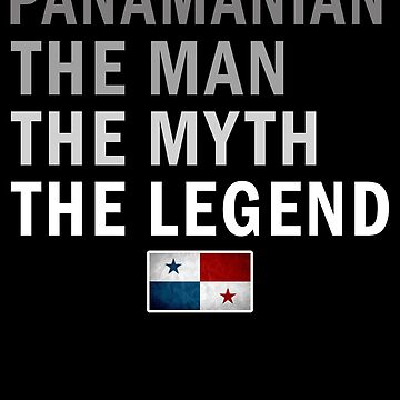 Panamanian The Man The Myth The Legend Fathers Day Panama Pride Real Hero Daddy National Heritage Regular Pops but Way Cooler by bulletfast