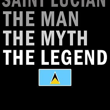 Saint Lucian The Man The Myth The Legend Fathers Day Saint Lucia Pride Real Hero Daddy National Heritage Regular Pops but Way Cooler by bulletfast