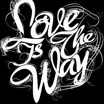 """Love Is The Way"" - Typography Tee - White Ink Black Tee by Arek619"