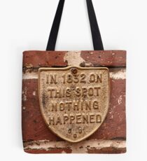 ...nothing ever happened.... Tote Bag
