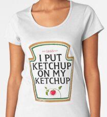 I put ketchup on my ketchup Women's Premium T-Shirt