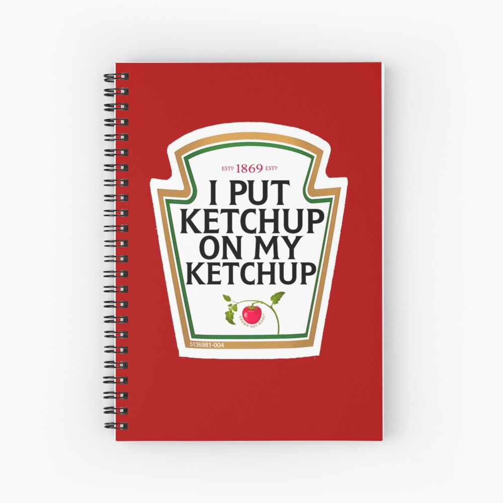 I put ketchup on my ketchup Spiral Notebook