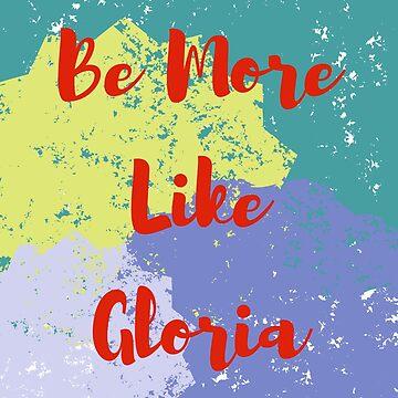 Be more like Gloria by RainyAZ