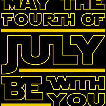 May The Fourth Of July Be With You by perrymsb