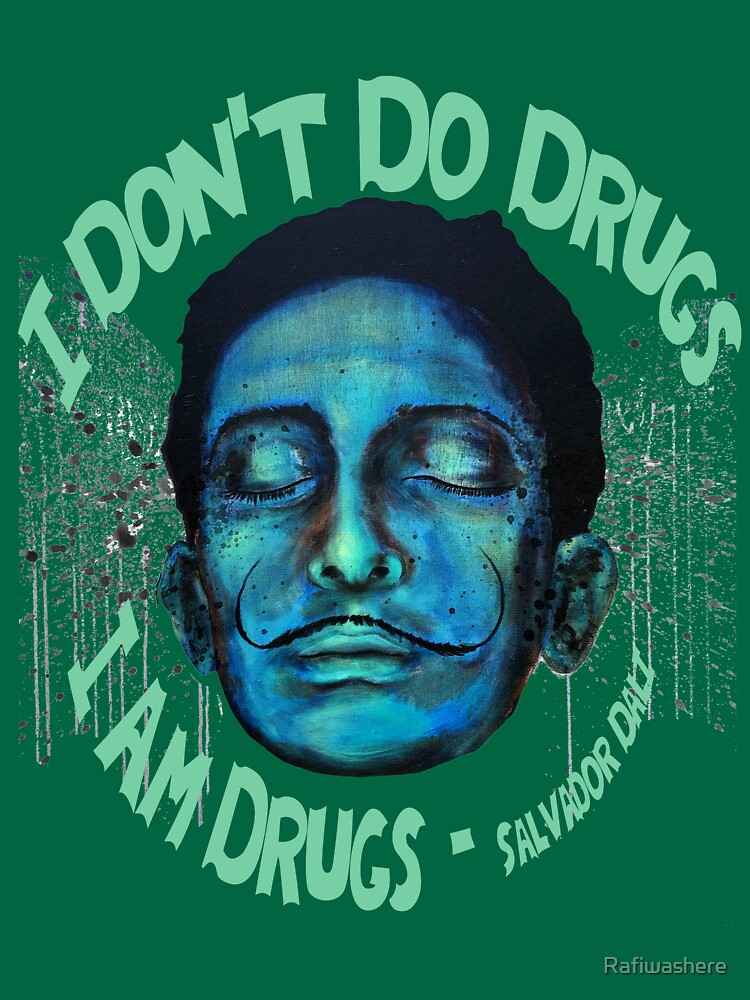 I Don't Do Drugs I Am Drugs Salvador Dali by Rafiwashere