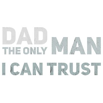 Girls Dad The only Man I can Trust T-Shirt by samlozano