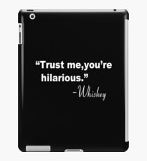 Trust me you're hilarious whiskey Funny Geek Nerd iPad Case/Skin