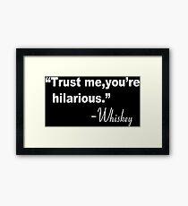 Trust me you're hilarious whiskey Funny Geek Nerd Framed Print