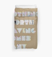 Nothing Worth Having Comes Easy Duvet Cover