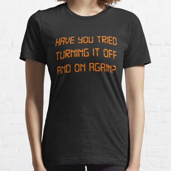 Have you tried Turning it off and on Again? Essential T-Shirt