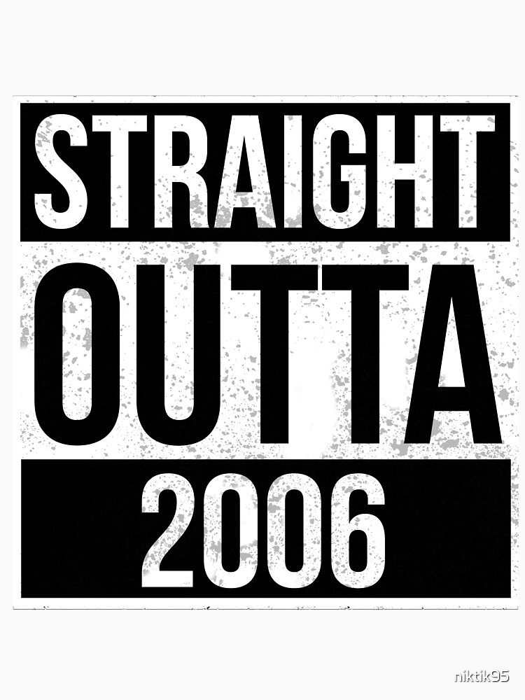Straight Outta 2006 Funny Gift by niktik95
