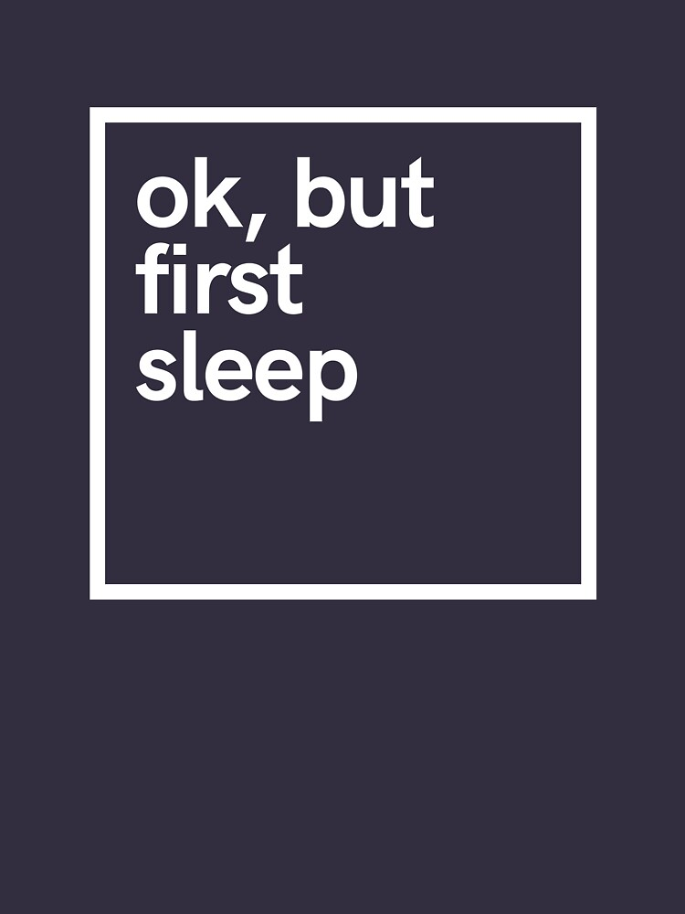 Ok, but first sleep by hsco