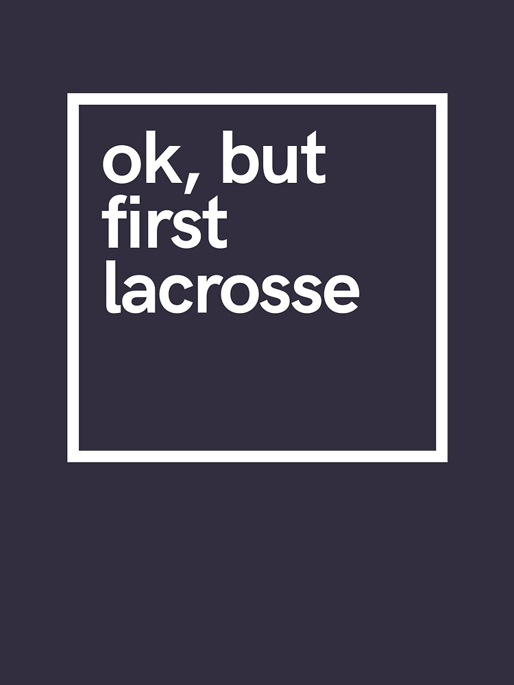 Ok, but first lacrosse  by hsco