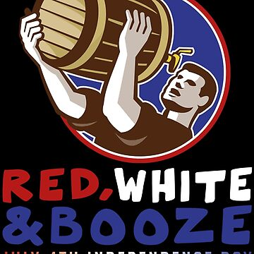 Red, White & Booze - July 4th Independence Day by perrymsb