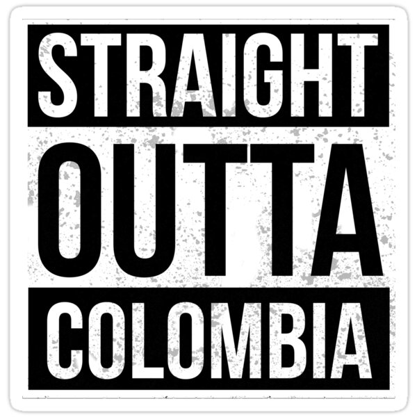 Straight Outta Colombia Funny Gift