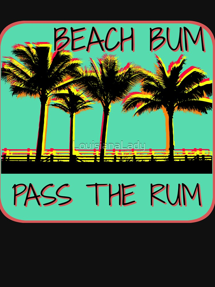 Beach Bum Pass The Rum, Palm Trees and Summer Fun by LouisianaLady