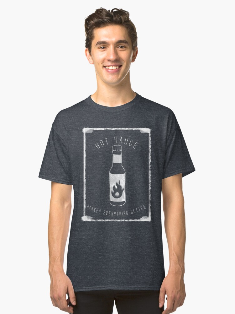 Hot Sauce is the True Sauce Classic T-Shirt Front