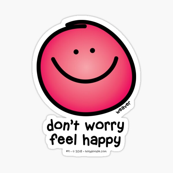 dont worry, be happy or better yet, don't worry, FEEL happy... Sticker