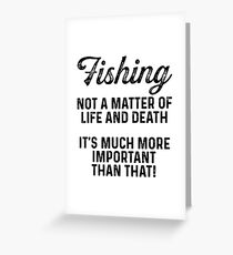 Fishing. not a matter of life and death.  Greeting Card