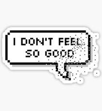 I Don't Feel So Good... Pixel Bubble Sticker