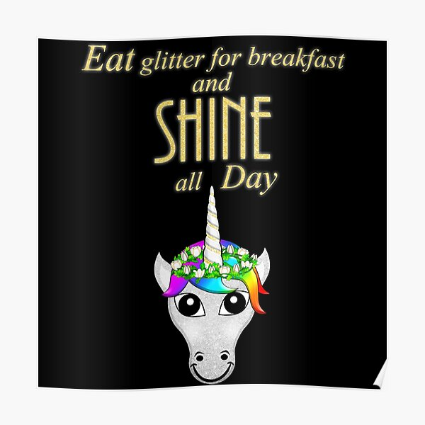 Unicorn Statement - Eat Glitter For Breakfast and SHINE all day Poster