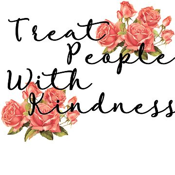 Treat People With Kindness by rosetattoohes