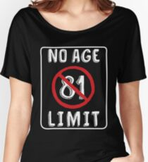 No Age Limit 81st Birthday Gifts Funny B Day For 81 Year Old Relaxed Fit