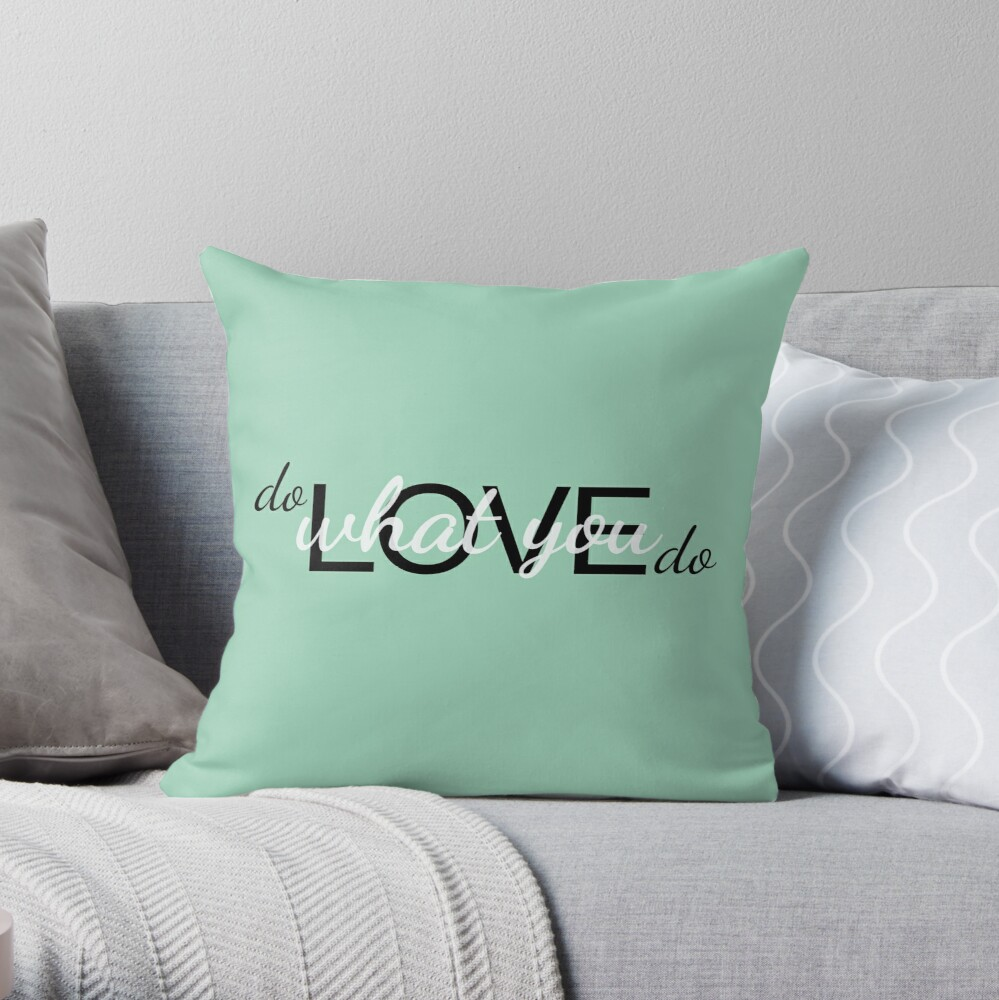 Do what you love, love what you do Throw Pillow
