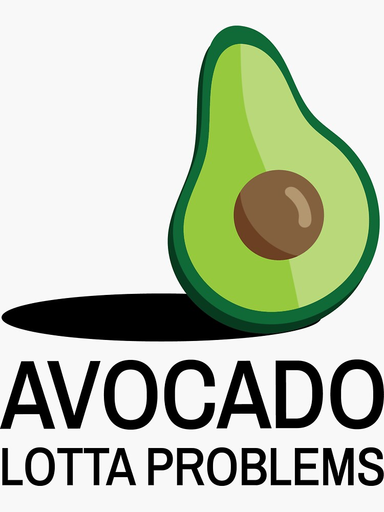 Avocado lotta problems by therealcc