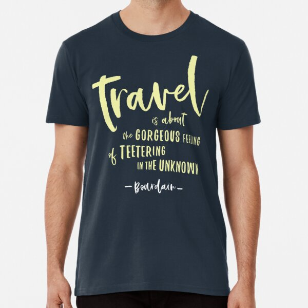 Bourdain - About Travel Quote Premium T-Shirt