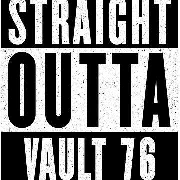 STRAIGHT OUTTA VAULT 76 by GHDParody