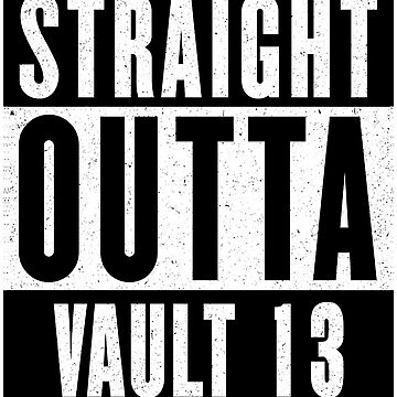STRAIGHT OUTTA VAULT 13 by GHDParody