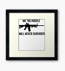 WE THE PEOPLE WILL NEVER SURRENDER PRO GUN AR15 T-SHIRT AND STICKERS Framed Print