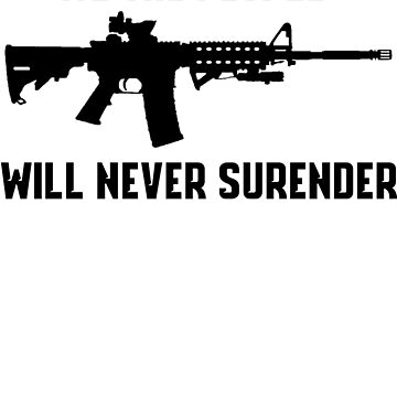 WE THE PEOPLE WILL NEVER SURRENDER PRO GUN AR15 T-SHIRT AND STICKERS by nojoketyler