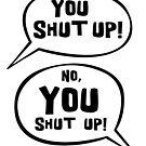 No, YOU shut up! by Tara Hale
