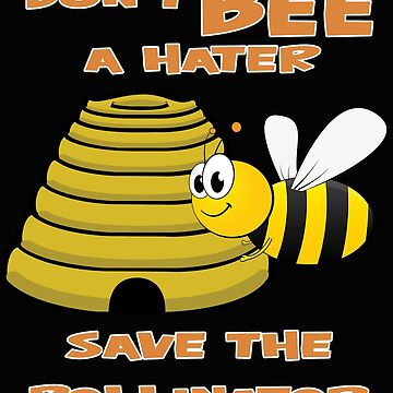 Beekeeper Apiarist Funny Design - Dont Bee A Hater Save The Pollinator by kudostees