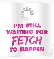 I'm Still Waiting for FETCH to Happen Poster