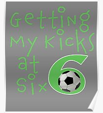 Funny Getting my Kicks at Six 6th Birthday Soccer Gift for Boys Poster
