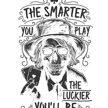 The Smarter You Play The Luckier You'll Be by overstyle