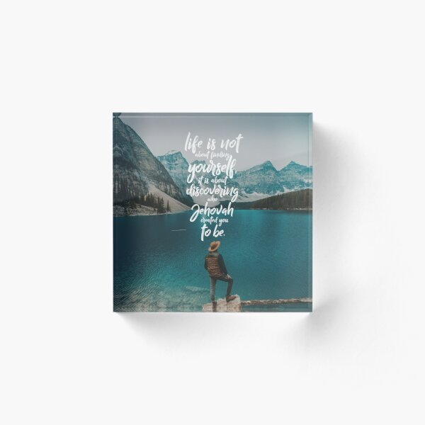 LIFE IS NOT ABOUT FINDING YOURSELF QUOTE Acrylic Block