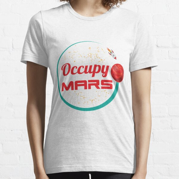 Occupy Space Travelers Occupy Mars Is A Space Gift Men WomenMars 002a Essential T-Shirt