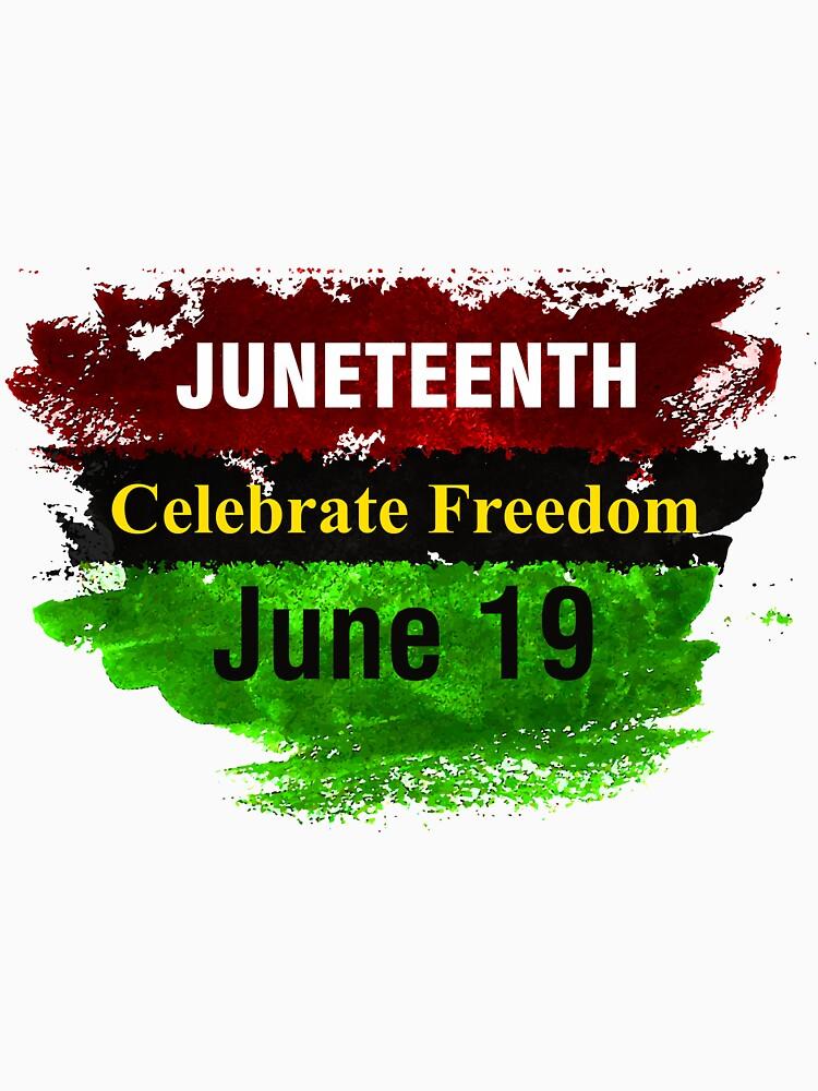 Juneteenth Celebrate Freedom June 19 Black History Month  by CreativeStrike