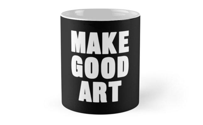 Make Good Art  by AlanPun