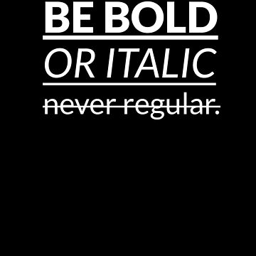 Be Bold Or Italic Never Regular T-shirt by The-Painter